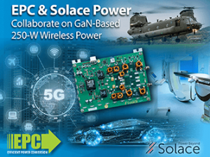 EPC Partners with Solace Power to Incorporate eGaN FETS into Upcoming 250W Wireless Power Platforms