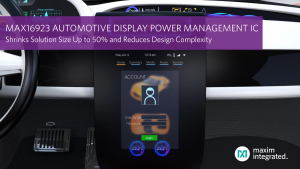 Maxim Automotive Display Power Management IC Shrinks Solution Size Up to 50% and Reduces Design Complexity